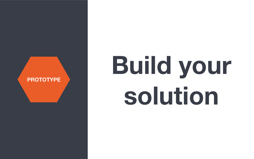 Build your solution PROTOTYPE