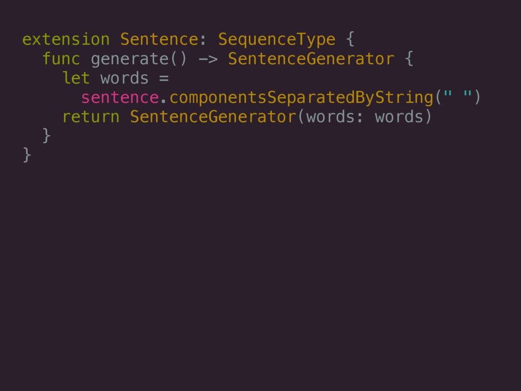 extension Sentence: SequenceType { func generat...