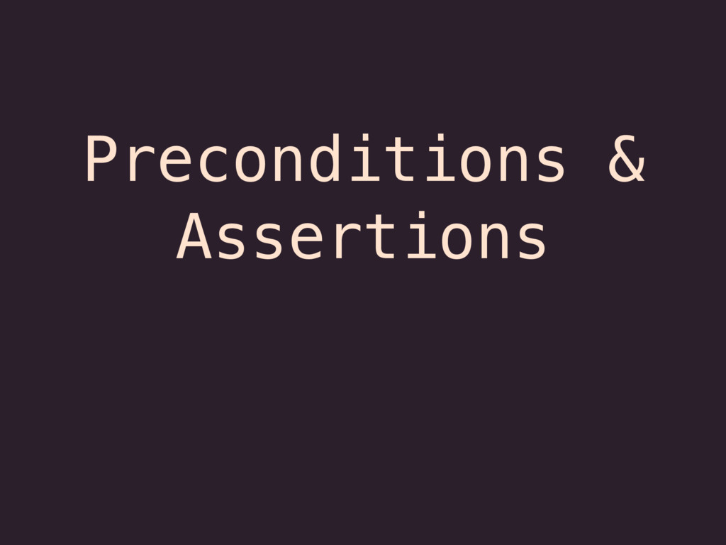 Preconditions & Assertions