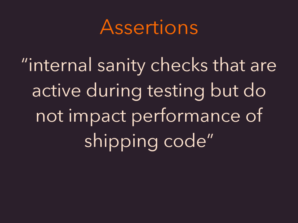 "Assertions ""internal sanity checks that are act..."