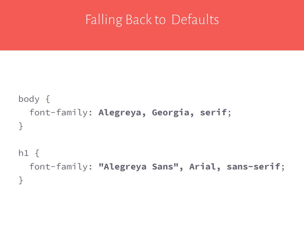 Falling Back to Defaults body { font-family: Al...