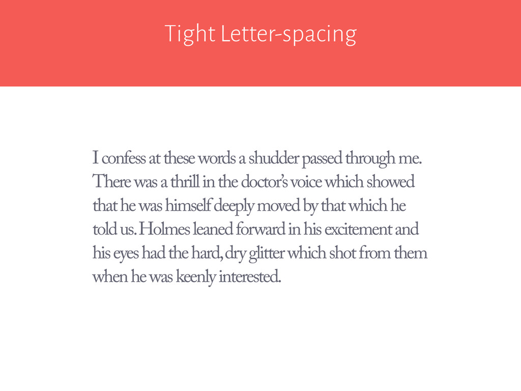 Tight Letter-spacing I confess at these words a...