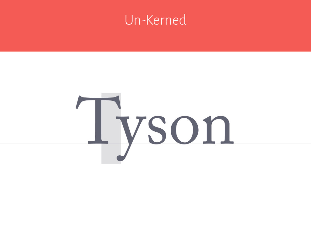 Un-Kerned Tyson