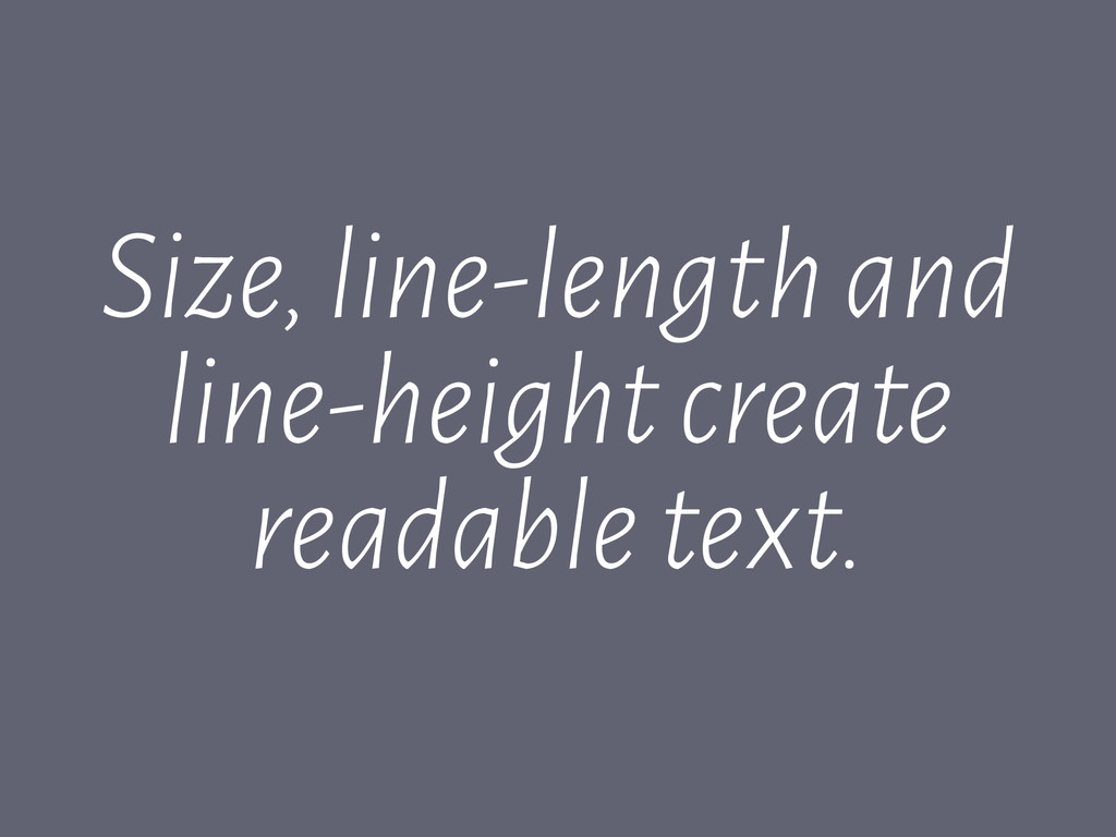 Size, line-length and line-height create readab...
