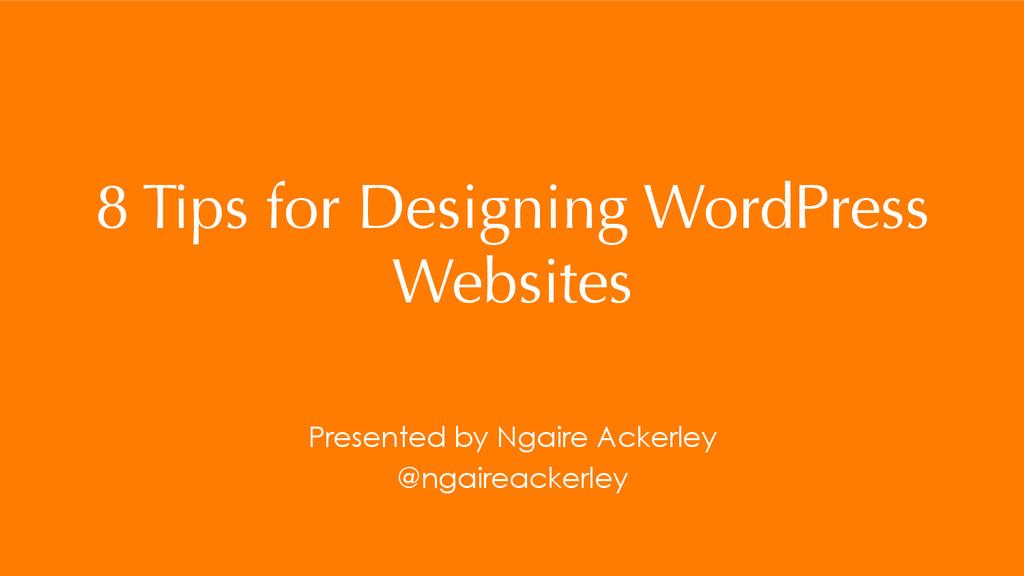 8 Tips for Designing WordPress Websites Present...