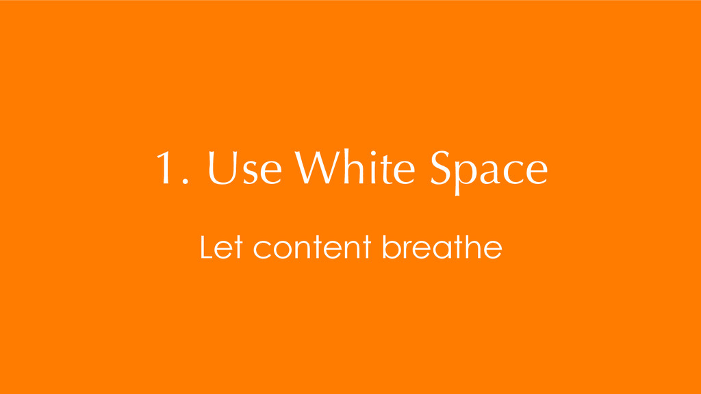 1. Use White Space Let content breathe