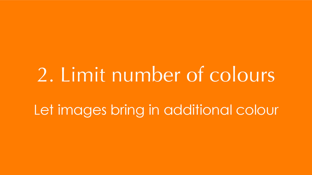 2. Limit number of colours Let images bring in ...