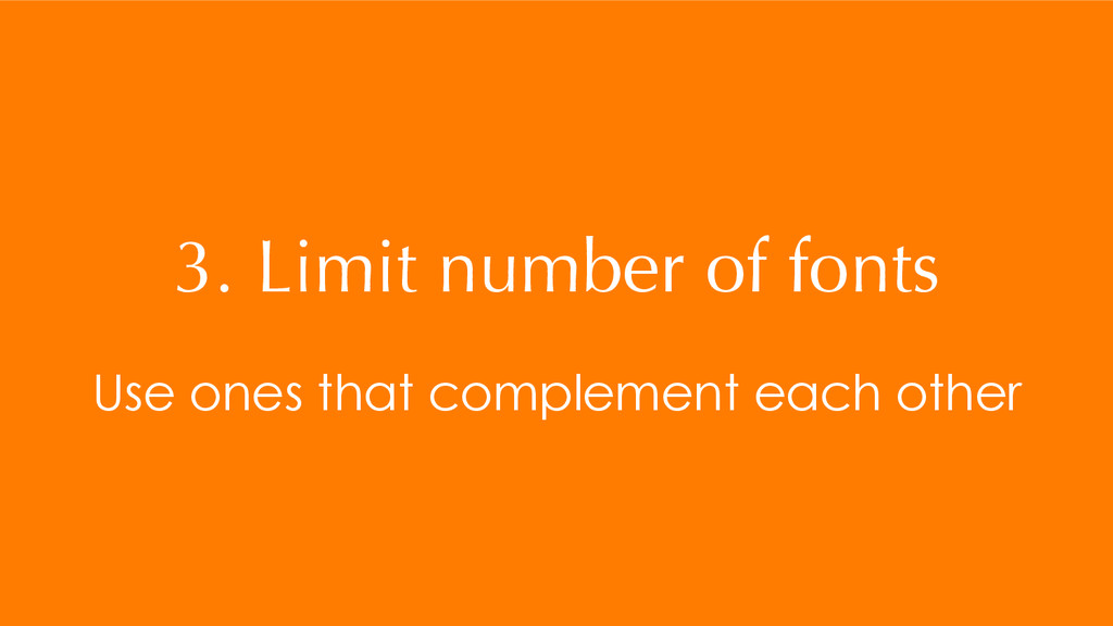 3. Limit number of fonts Use ones that compleme...