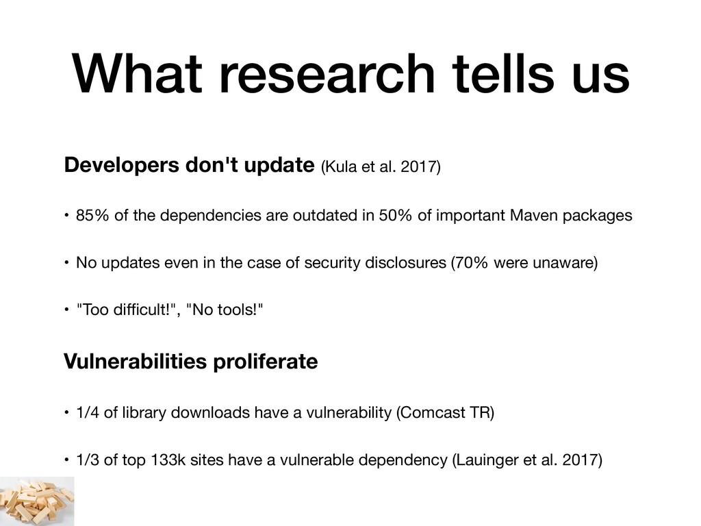 Developers don't update (Kula et al. 2017) • 85...