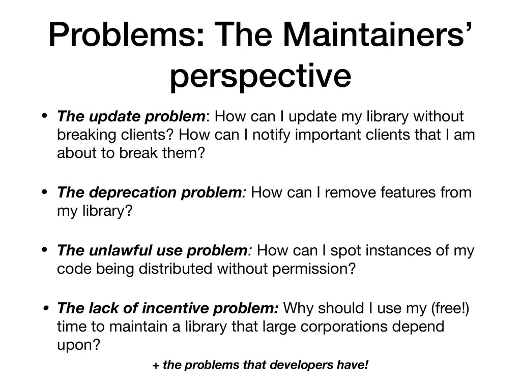 Problems: The Maintainers' perspective • The up...