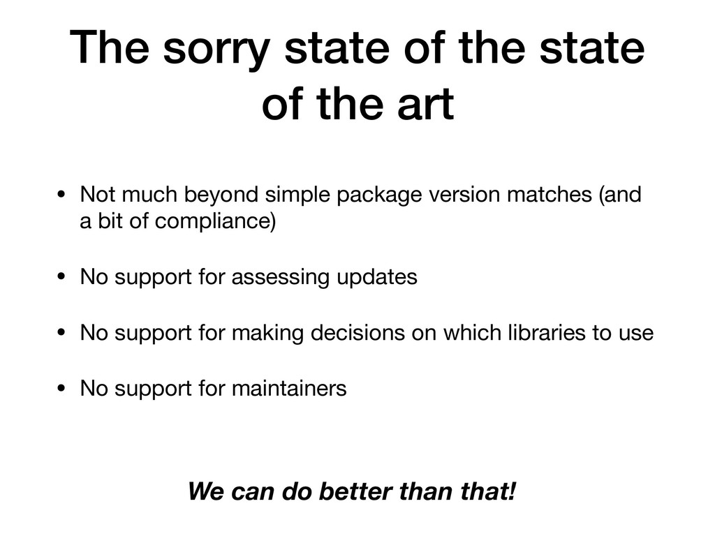 The sorry state of the state of the art • Not m...
