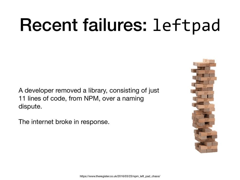 Recent failures: leftpad A developer removed a ...