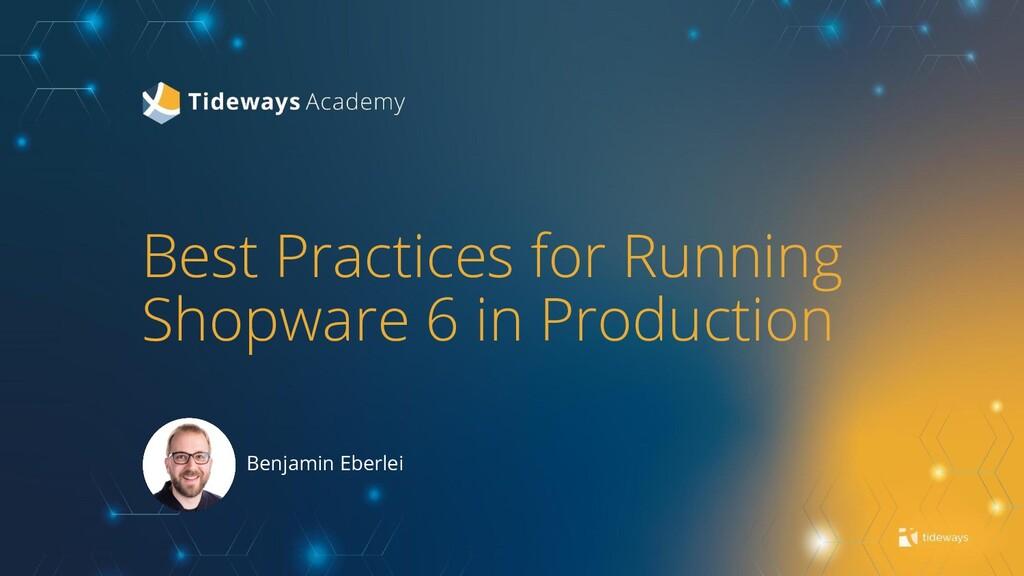 Best Practices for Running Shopware 6 in Produc...