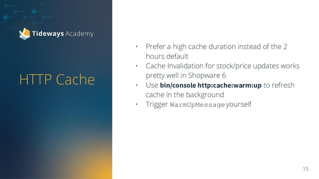 HTTP Cache 15 • Prefer a high cache duration in...
