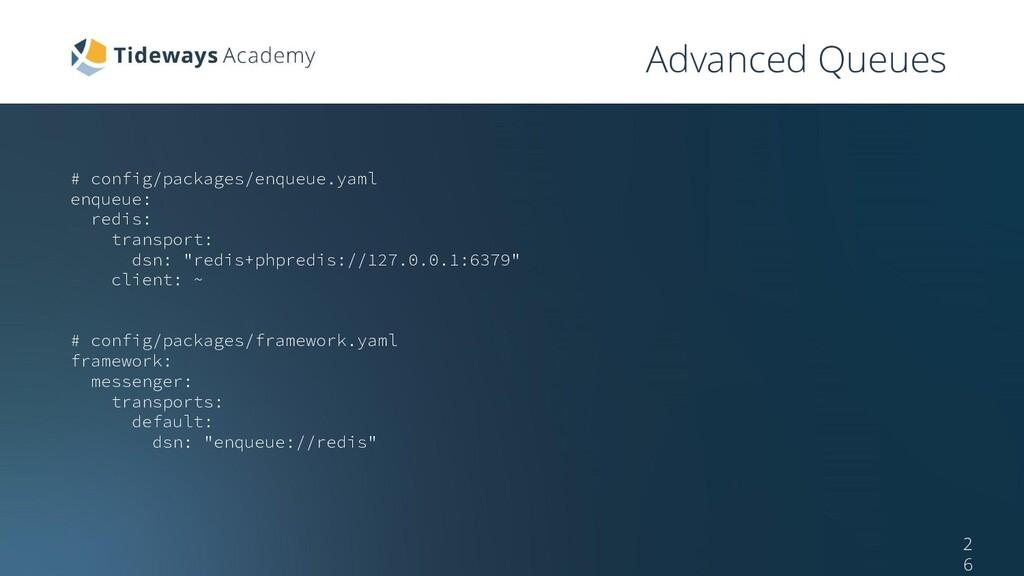 Advanced Queues # config/packages/enqueue.yaml ...