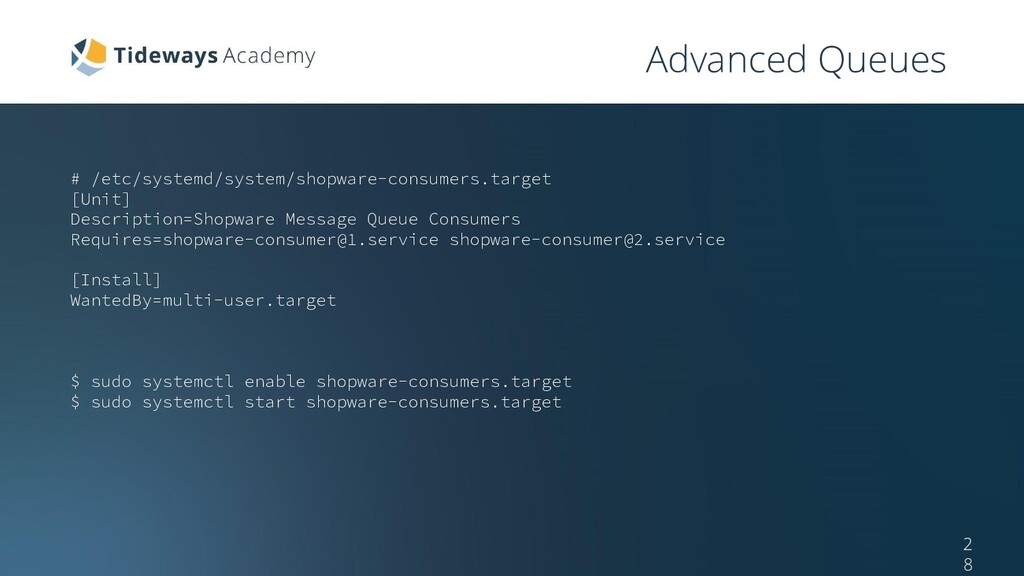 Advanced Queues # /etc/systemd/system/shopware-...