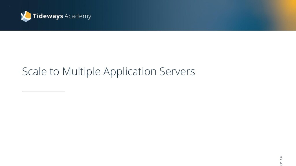 3 6 Scale to Multiple Application Servers •
