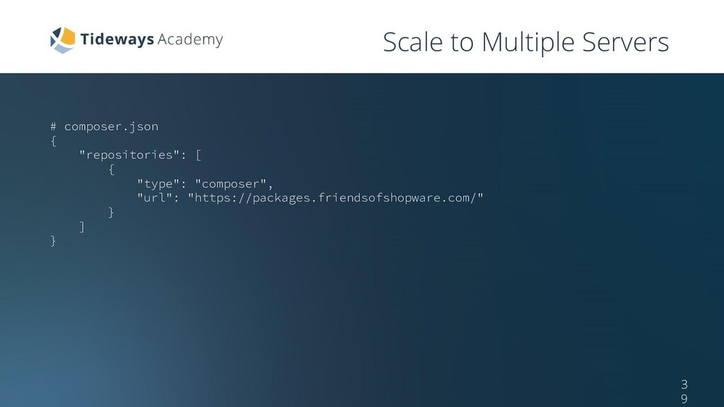 Scale to Multiple Servers 3 9 # composer.json {...
