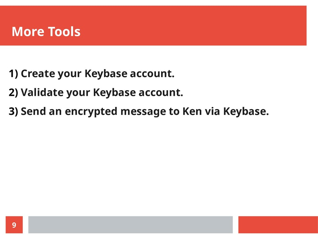 9 More Tools 1) Create your Keybase account. 2)...