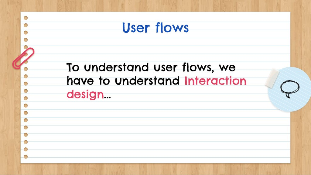 User flows To understand user flows, we have to...