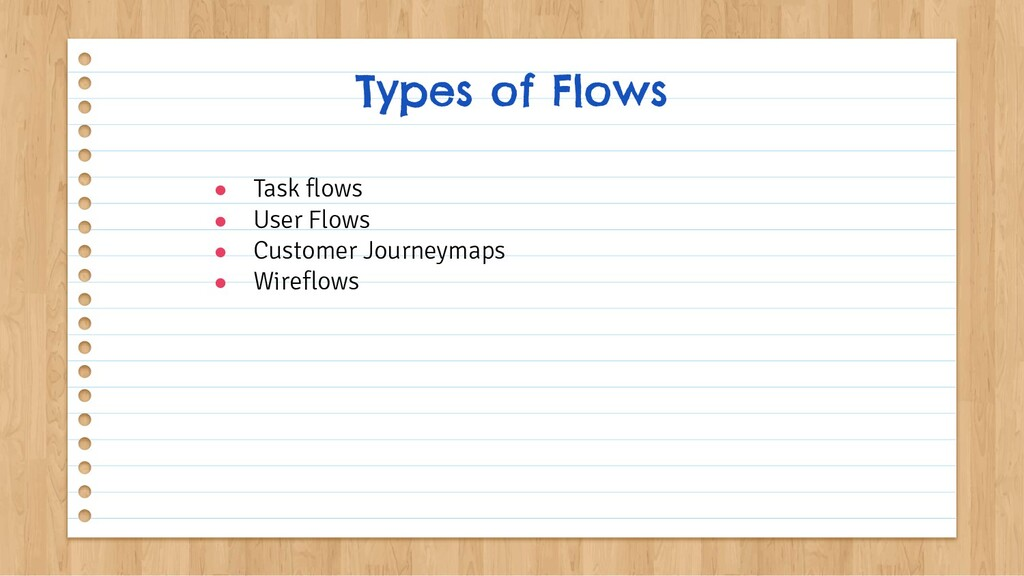 ● Task flows ● User Flows ● Customer Journeymap...