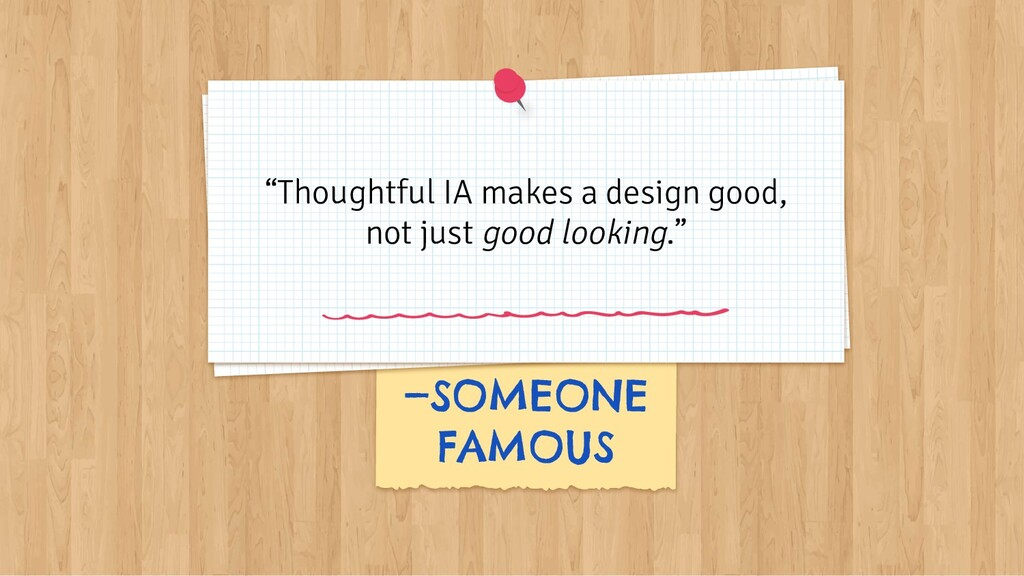 "—SOMEONE FAMOUS ""Thoughtful IA makes a design g..."