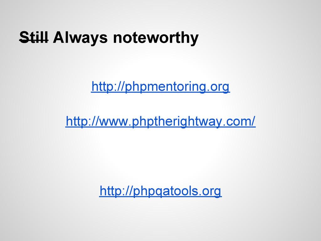 Still Always noteworthy http://phpmentoring.org...