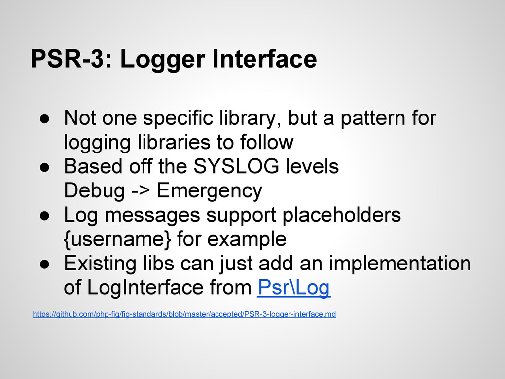 PSR-3: Logger Interface ● Not one specific libr...
