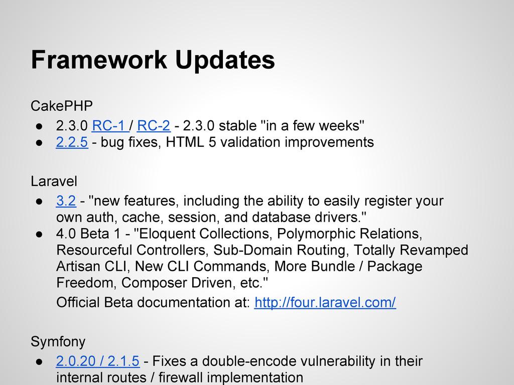 Framework Updates CakePHP ● 2.3.0 RC-1 / RC-2 -...