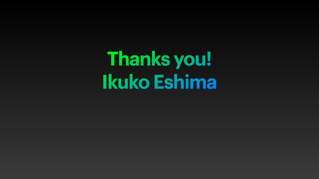 Thanks you! Ikuko Eshima