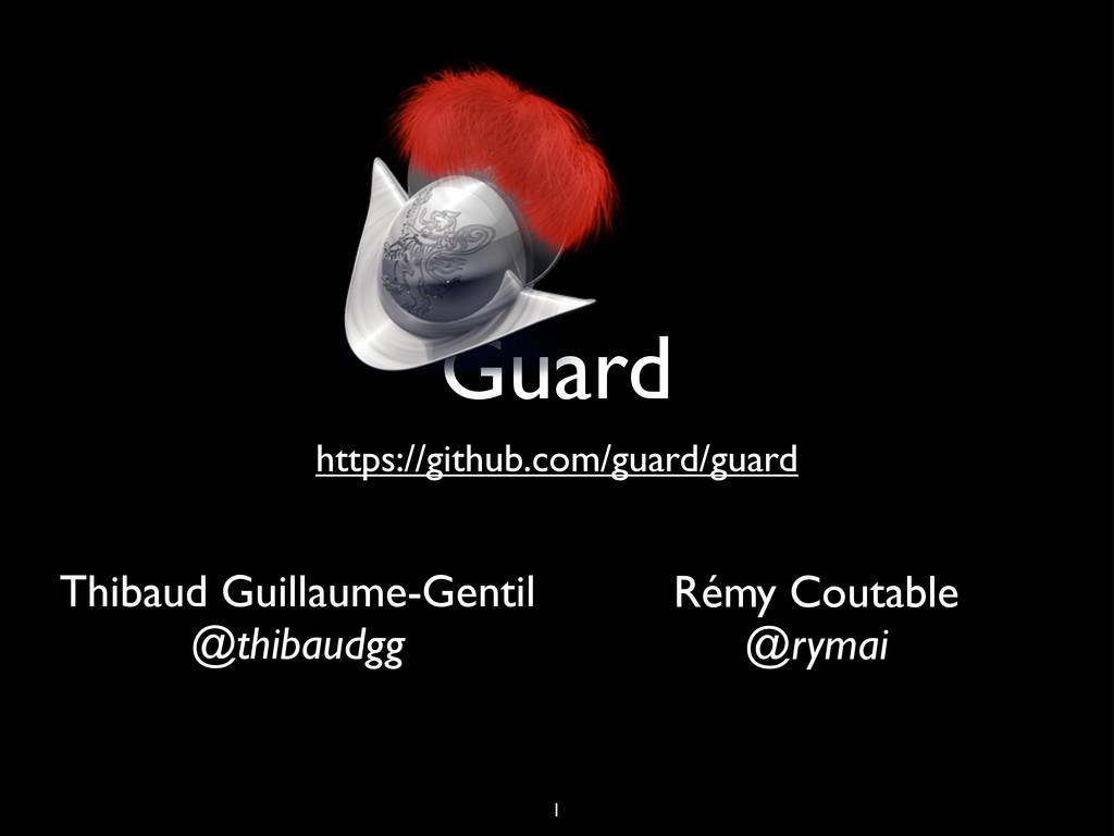 Guard https://github.com/guard/guard Thibaud Gu...