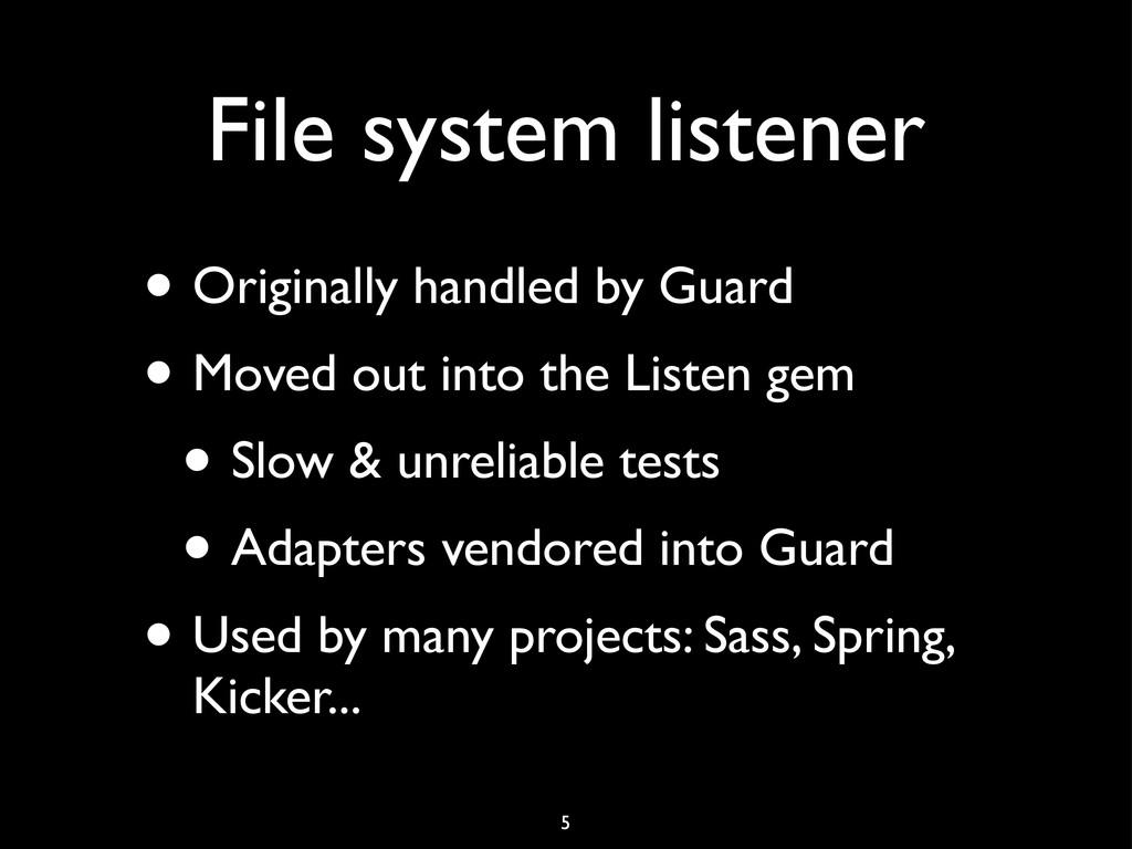 File system listener • Originally handled by Gu...