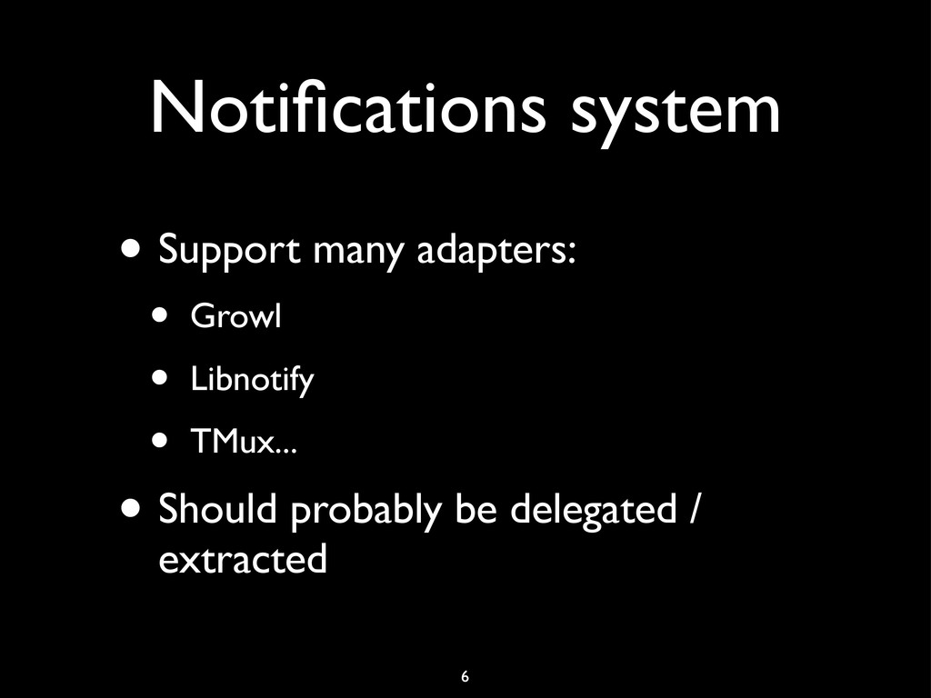 Notifications system • Support many adapters: • ...