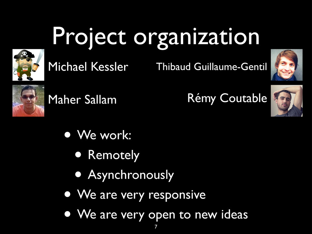 Project organization • We work: • Remotely • As...