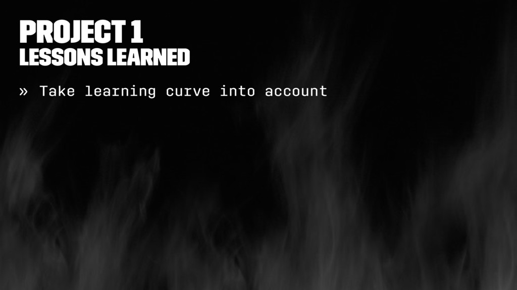 Project 1 Lessons learned » Take learning curve...