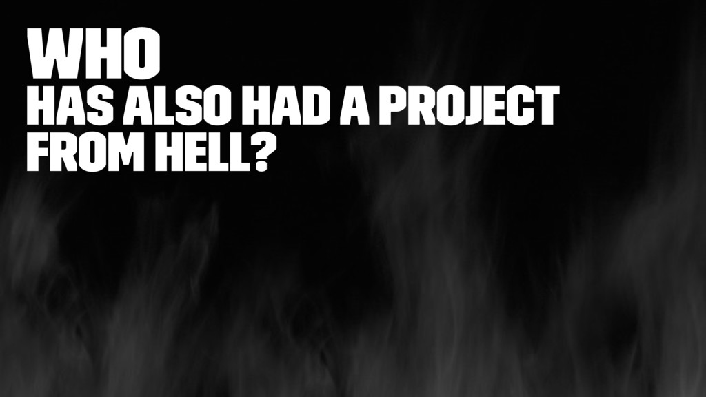 Who has also had a project from hell?