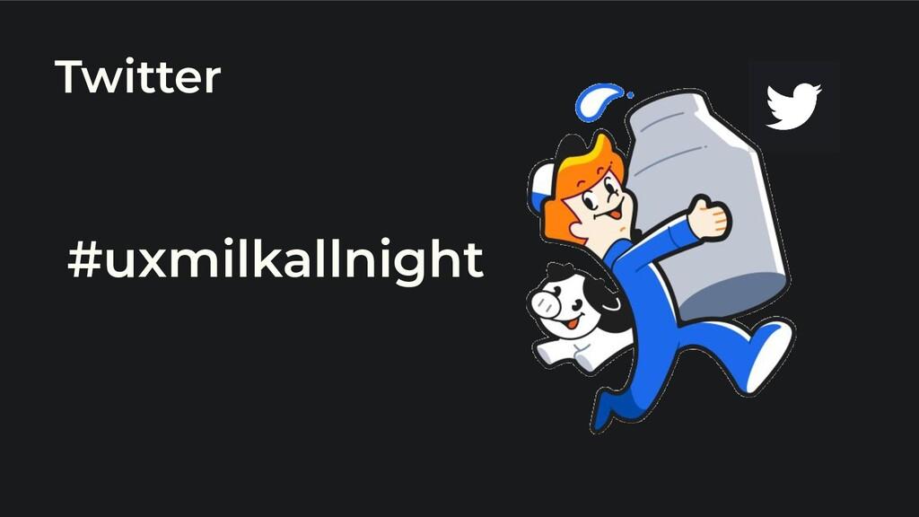 Twitter #uxmilkallnight