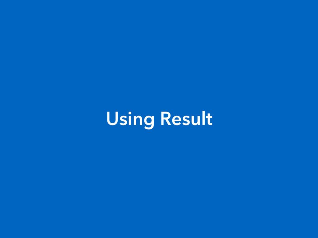 Using Result