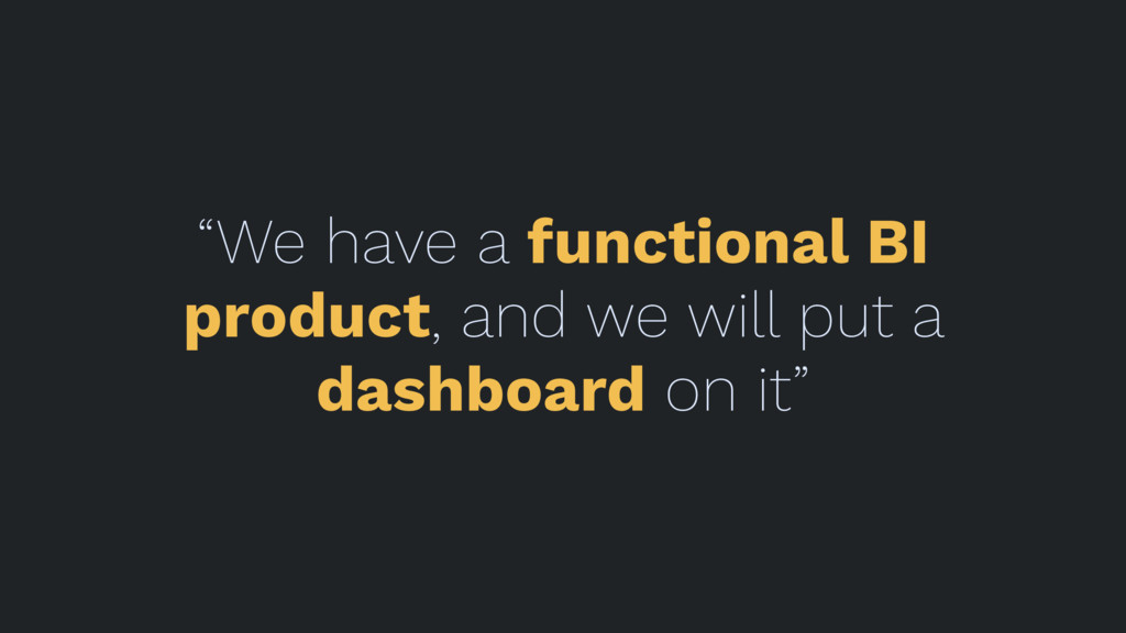 """We have a functional BI product, and we will p..."