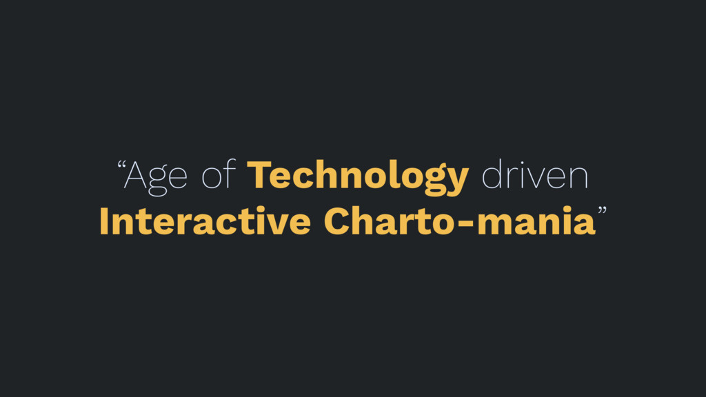 """Age of Technology driven Interactive Charto-ma..."