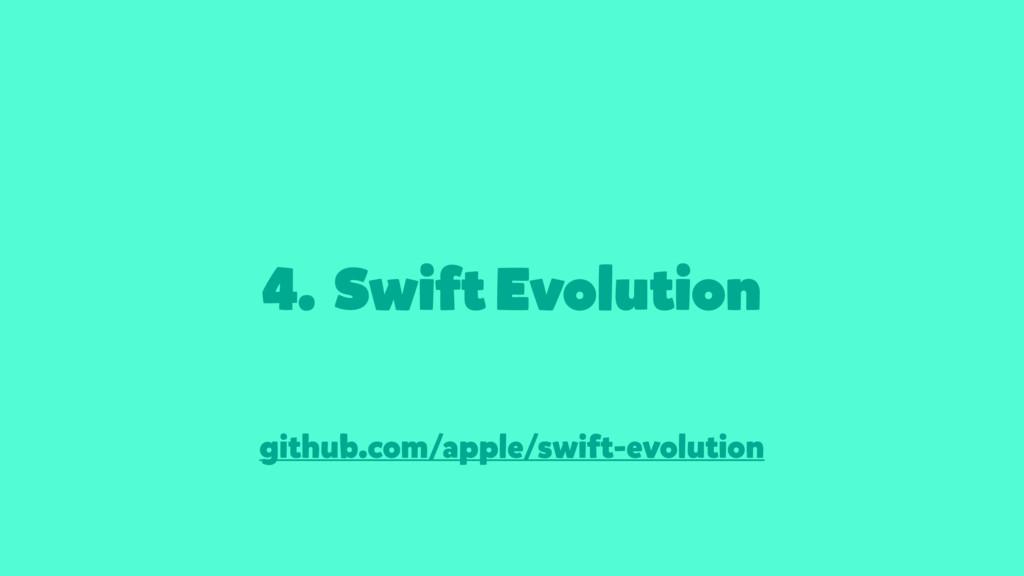4. Swift Evolution github.com/apple/swift-evolu...