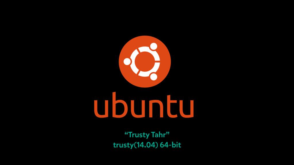 """Trusty Tahr"" trusty(14.04) 64-bit"