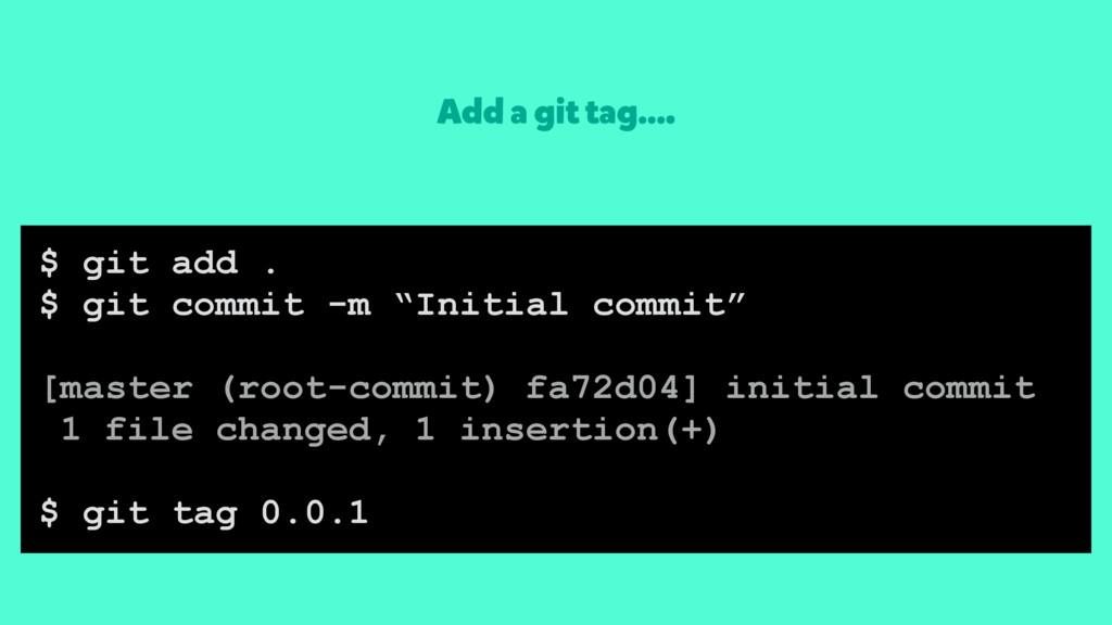 """Add a git tag…. $ git add . $ git commit -m """"In..."""