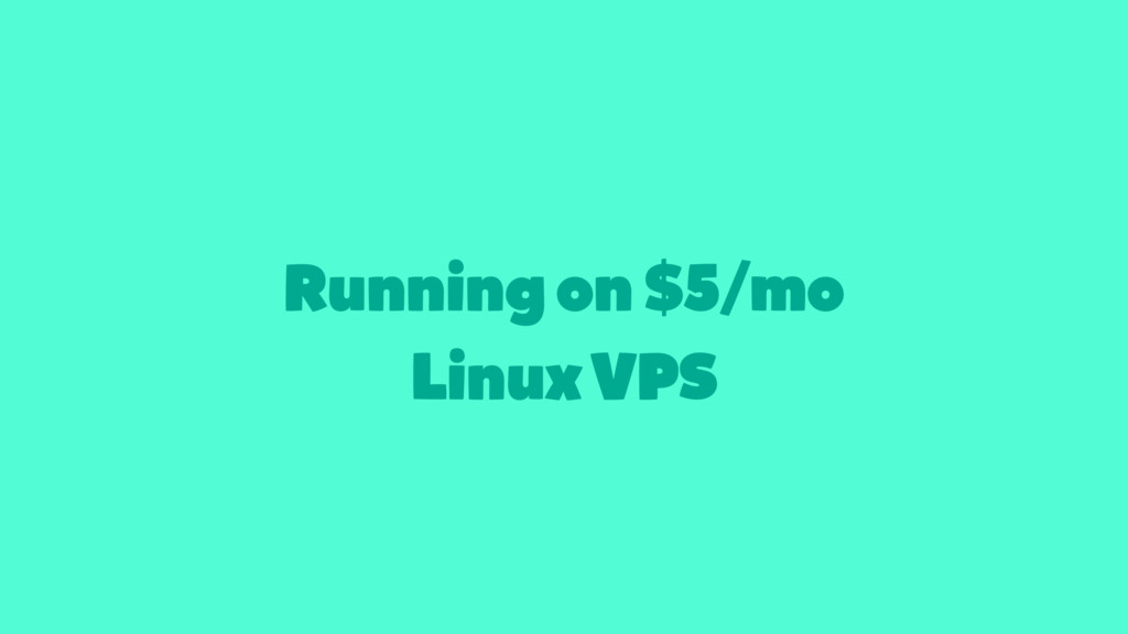 Running on $5/mo Linux VPS