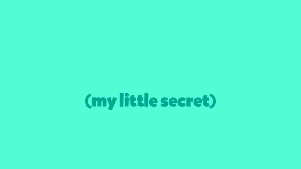 (my little secret)