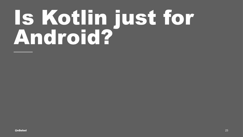 Is Kotlin just for Android? @n8ebel 23