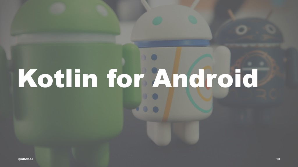 Kotlin for Android @n8ebel 10