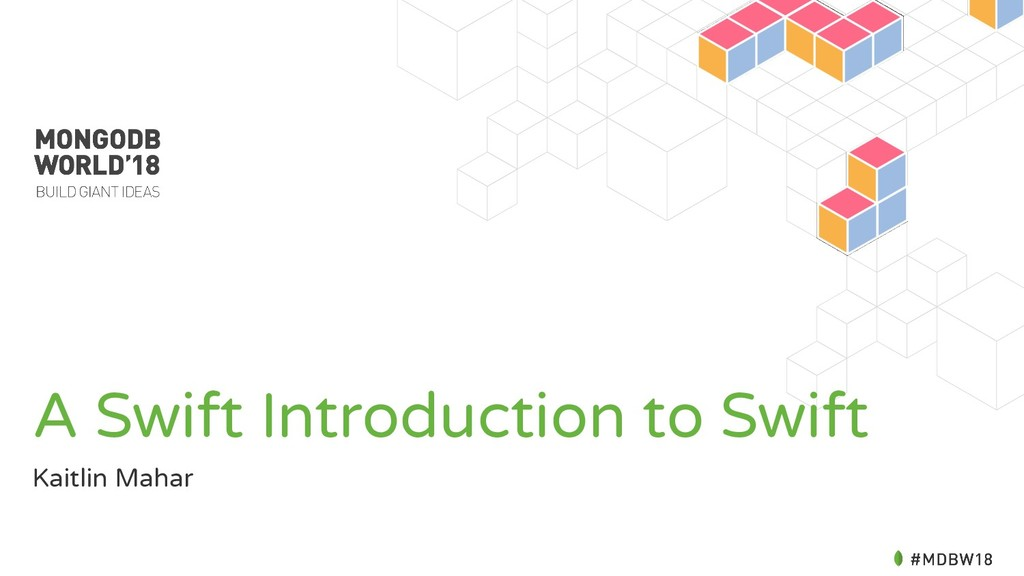A Swift Introduction to Swift Kaitlin Mahar