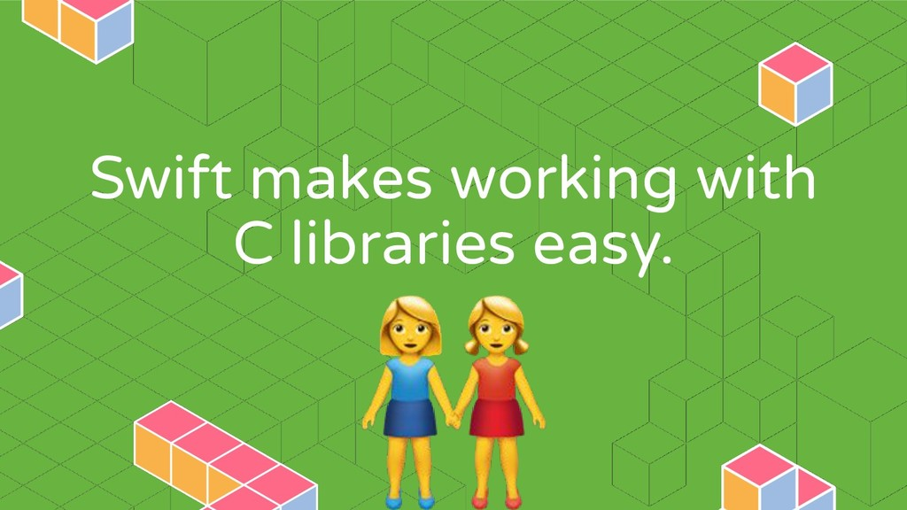 Swift makes working with C libraries easy.