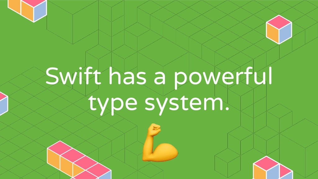 Swift has a powerful type system.
